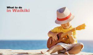 What to Do in Waikiki - Fun Ideas for Families